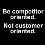 Why is everybody customer oriented when the real opportunity is something totally different?