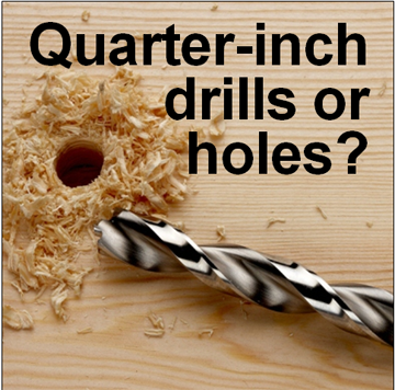 They might want quarter-inch holes, but they buy better quarter-inch drills.